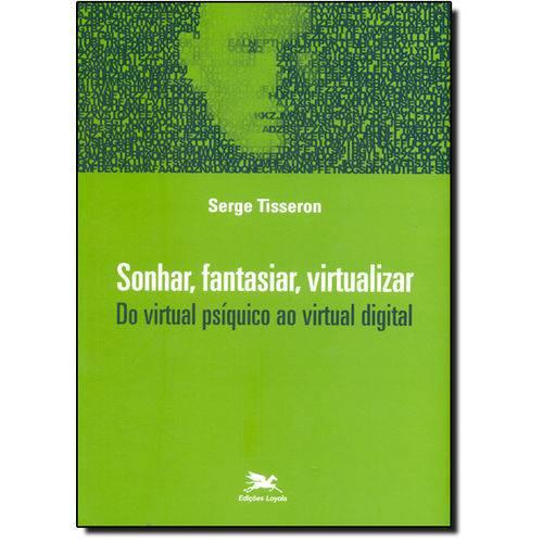 Sonhar, Fantasiar, Virtualizar: do Virtual Psíquico ao Virtual Digital