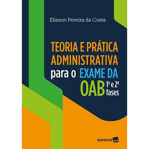 Teoria e Prática Administrativa para o Exame da Oab 1ª e 2ª Fases - 1ª Ed.
