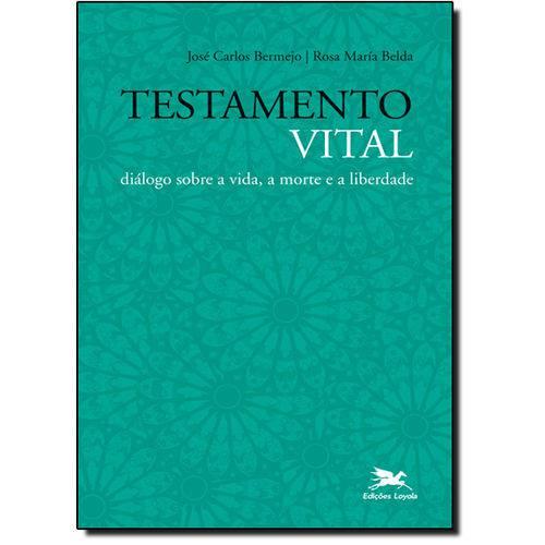 Testamento Vital: Diálogo Sobre a Vida, a Morte e a Liberdade - Coleção Enfoques e Perspectivas