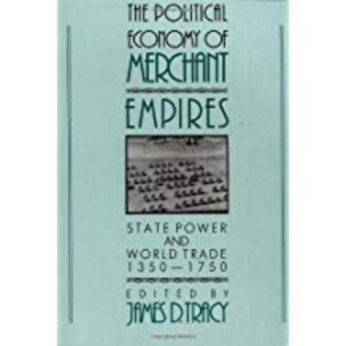 The Political Economy Of Merchant Empires: State Power And World Trade, 1350 1750
