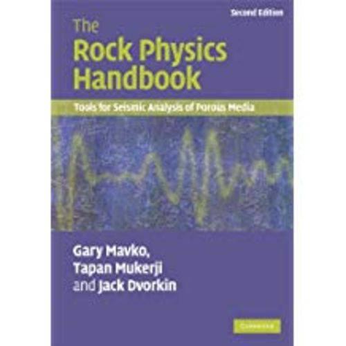 The Rock Physics Handbook: Tools For Seismic Analysis Of Porous Media