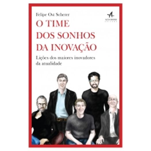 Time dos Sonhos da Inovacao, o - Alta Books