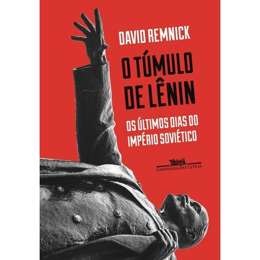 Tumulo de Lenin os Ultimos Dias do Imperio Sovietico, o - Cia das Letras