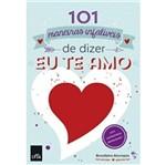 101 Maneiras Infaliveis de Dizer eu te Amo - Leya