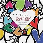 A Arte de Amar - Livro de Colorir Antiestresse - 1ª Ed.