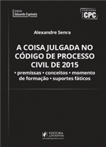 A Coisa Julgada no Código de Processo Civil de 2015: Premissas, Conceitos, Momento de Formação e Suportes Fáticos (2017)