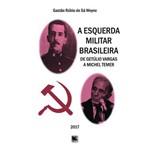 A Esquerda Militar Brasileira - de Getúlio Vargas a Michel Temer