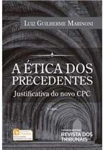 A Ética dos Precedentes - Justificativa do Novo CPC 3ª Edição