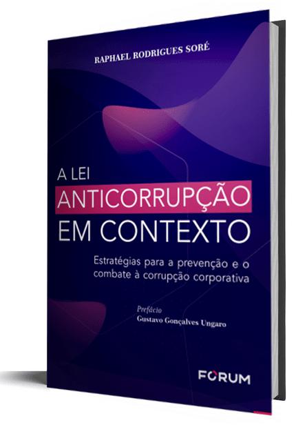 A Lei Anticorrupção em Contexto: Estratégias para a Prevenção e o Combate à Corrupção Corporativa