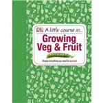 A Little Course In Growing Veg & Fruit
