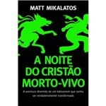 A Noite do Cristão Morto-Vivo - Matt Mikalatos