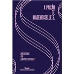 A Paixão de Mademoiselle S. - 1ª Ed.