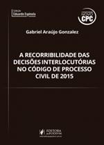 A Recorribilidade das Decisões Interlocutórias no CPC 2015 (2017)