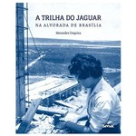 A Trilha do Jaguar. na Alvorada de Brasília