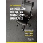 Administração Pública e as Contratações Irregulares Penalização dos Trabalhadores em Face da Má Gestão Pública