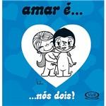 Amar É... Nós Dois! 1ª Ed