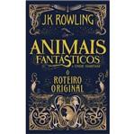 Animais Fantasticos e Onde Habitam - o Roteiro Original - Rocco
