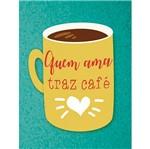 Aplique Decoupage Litoarte APM8-1122 em Papel e MDF 8cm Quem Ama Traz Café