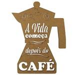 Aplique em MDF 20x15cm Cafeteira a Vida Começa Depois do Café - Palácio da Arte