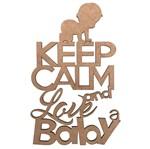 Aplique em MDF Keep Calm And Love a Baby 16x10cm - Palácio da Arte
