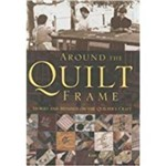 Around The Quilt Frame: Stories And Musings On The Quilter's Craft
