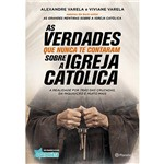 As Verdades que Nunca te Contaram Sobre a Igreja Católica - 1ª Ed.
