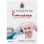 As Viagens de Francisco - Conversas com Sua Santidade - 1ª Ed.
