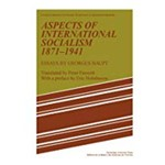 Aspects Of International Socialism, 1871 1914: Essays By Georges Haupt