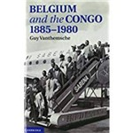 Belgium And The Congo, 1885 1980
