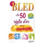 Bled - Les 50 Regles D´or de La Grammaire