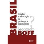 Brasil - Concluir a Refundação ou Prolongar a Dependência?
