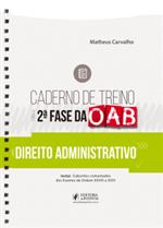 Caderno de Treino para a 2ª Fase da OAB - Direito Administrativo (2019)