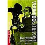 Carlos Coimbra: um Homem Raro - IMPRENSA OFICIAL DO ESTADO S/A-IMESP