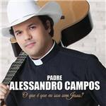 CD - Alessandro Campos - o que é que eu Sou Sem Jesus?