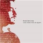CD Bruno de La Rosa - Vasta Cidade, Festa de Alguém