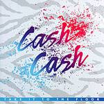 CD Cash Cash - Take It To The Floor