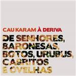 CD - Cau Karam à Deriva - de Senhores, Baronesas, Botos, Urubus, Cabritos e Ovelhas