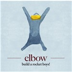 CD Elbow - Build a Rocket Boys!