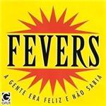 CD Fevers - a Gente Era Feliz e não Sabia