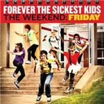 CD Forever The Sickest Kids ? The Weekend: Friday