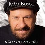 CD João Bosco - não Vou Pro Céu, Mas já não Vivo no Chão