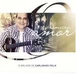 CD o Melhor de Carlinhos Félix Primeiro Amor