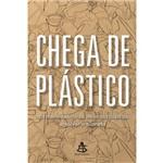 Chega de Plástico - 101 Maneiras de se Livrar do Plástico e Salvar o Mundo - 1ª Ed.