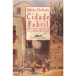 Cidade Febril: Cortiços Epidemias na Corte Imperial