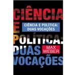 Ciencia e Politica - Duas Vocacoes - 80 - Martin Claret