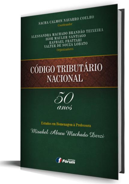 Código Tributário Nacional 50 Anos - Estudos em Homenagem à Professora Misabel Abreu Machado Derzi