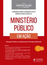 Coleção Carreiras em Ação - Ministério Público - Atuação Prática Judicial e Extrajudicial (2019)