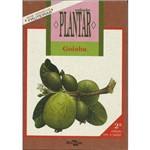 Coleção Plantar - a Cultura da Goiaba 2ª Edição