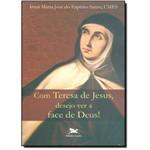 Com Teresa de Jesus, Desejo Ver a Face de Deus