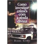 Como Investigar Crimes com a Ajuda Divina - Daniel Gomes